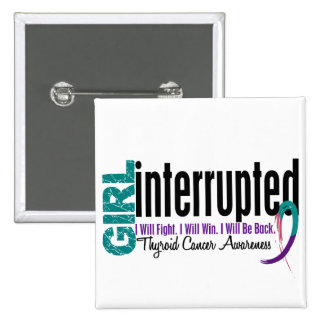 Girl Interrupted 1 Thyroid Cancer Pinback Button