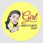 Girl - Mom is always right. Classic Round Sticker