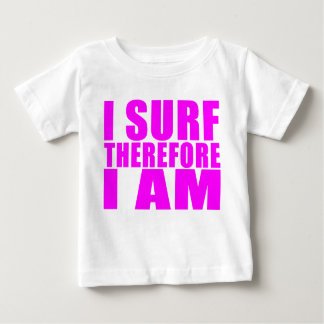 Girl Surfers : I Surf Therefore I Am Baby T-Shirt