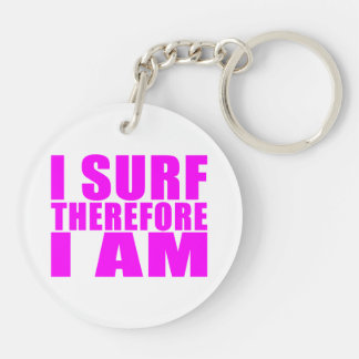 Girl Surfers : I Surf Therefore I Am Double-Sided Round Acrylic Keychain