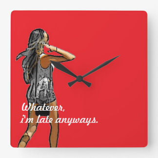 ~Girl, Whatever I'm Late Anyways~ WALL CLOCK! Square Wall Clock