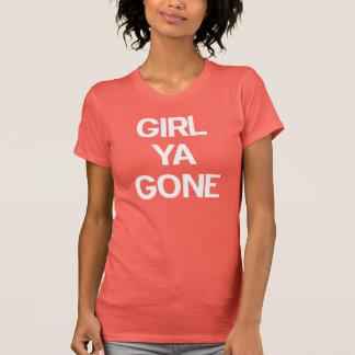 Girl Ya Gone! T-Shirt