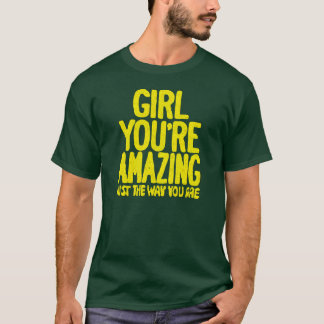 Girl Your Amazing Just The Way You Are T-Shirt
