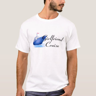 Girlfriend Cruise T-Shirt