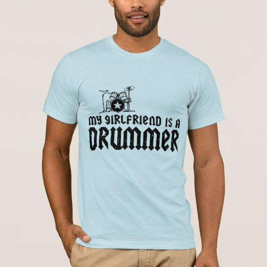 Girlfriend is a Drummer T-Shirt