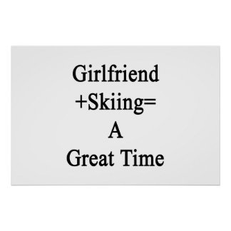 Girlfriend Plus Skiing Equals A Great Time Poster