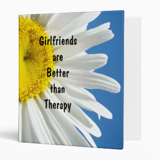 Girlfriends are Better than Therapy binders Thanks