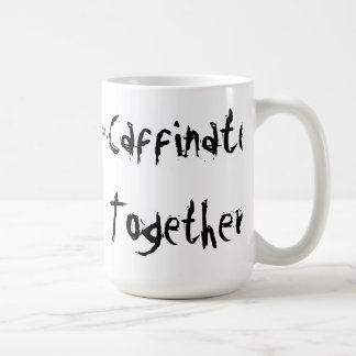 Girlfriends Caffinate Together Classic White Coffee Mug