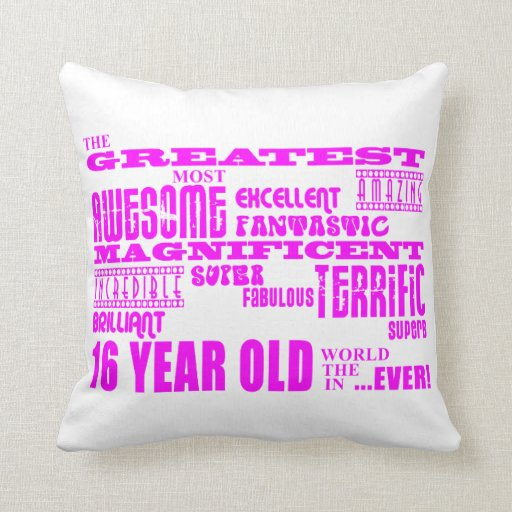 Girls 16th Birthdays : Pink Greatest 16 Year Old Pillows