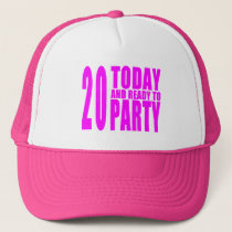 Girls 20th Birthdays : 20 Today & Ready to Party Trucker Hat