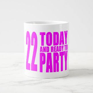 Girls 22nd Birthdays : 22 Today and Ready to Party Giant Coffee Mug