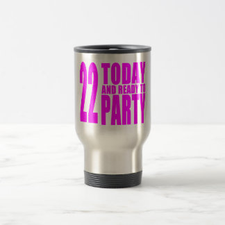 Girls 22nd Birthdays : 22 Today and Ready to Party Travel Mug