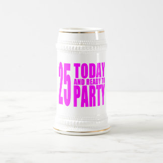 Girls 25th Birthdays : 25 Today and Ready to Party Beer Stein
