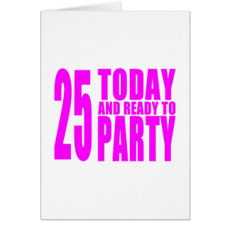 Girls 25th Birthdays : 25 Today and Ready to Party Card