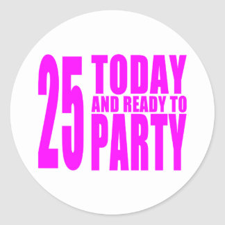 Girls 25th Birthdays : 25 Today and Ready to Party Classic Round Sticker