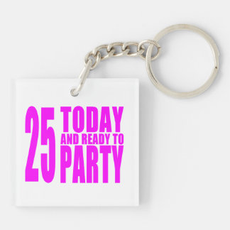 Girls 25th Birthdays : 25 Today and Ready to Party Double-Sided Square Acrylic Keychain