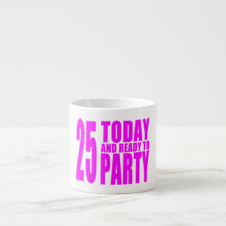 Girls 25th Birthdays : 25 Today and Ready to Party Espresso Cup