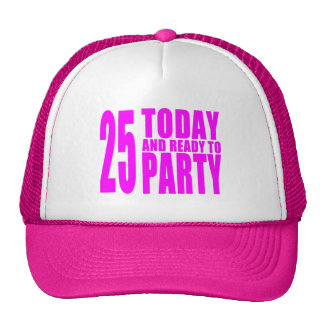 Girls 25th Birthdays 25 Today and Ready to Party Mesh Hats