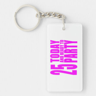 Girls 25th Birthdays : 25 Today and Ready to Party Keychain