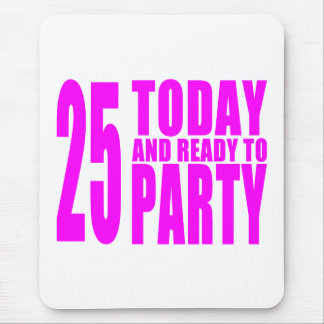 Girls 25th Birthdays : 25 Today and Ready to Party Mouse Pad