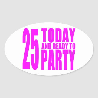 Girls 25th Birthdays : 25 Today and Ready to Party Oval Sticker