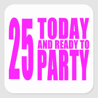 Girls 25th Birthdays : 25 Today and Ready to Party Square Sticker