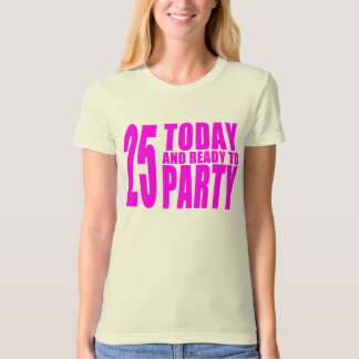 Girls 25th Birthdays : 25 Today and Ready to Party T-shirt