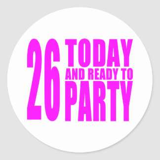Girls 26th Birthdays : 26 Today and Ready to Party Classic Round Sticker