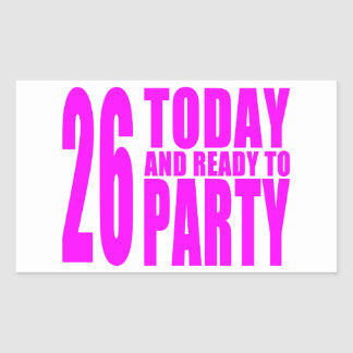 Girls 26th Birthdays : 26 Today and Ready to Party Rectangular Sticker