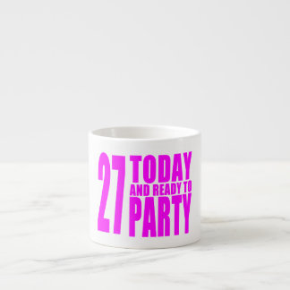 Girls 27th Birthdays : 27 Today and Ready to Party 6 Oz Ceramic Espresso Cup