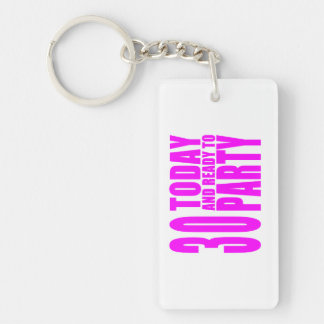 Girls 30th Birthdays : 30 Today & Ready to Party Keychain