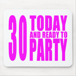 Girls 30th Birthdays : 30 Today & Ready to Party Mouse Pad