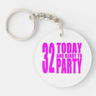 Girls 32nd Birthdays : 32 Today and Ready to Party Single-Sided Round Acrylic Keychain