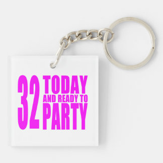 Girls 32nd Birthdays : 32 Today and Ready to Party Double-Sided Square Acrylic Keychain
