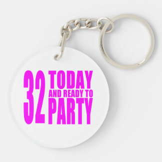 Girls 32nd Birthdays : 32 Today and Ready to Party Double-Sided Round Acrylic Keychain