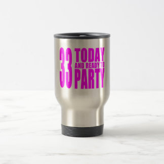 Girls 33rd Birthdays : 33 Today and Ready to Party Mug