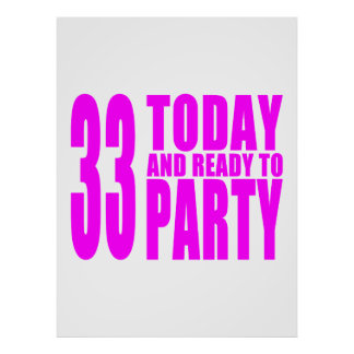 Girls 33rd Birthdays : 33 Today and Ready to Party Print