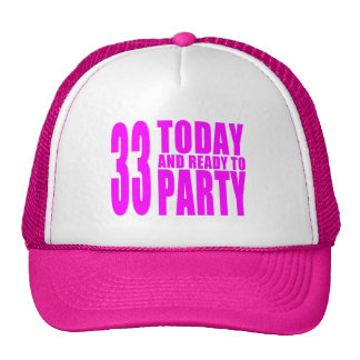 Girls 33rd Birthdays : 33 Today and Ready to Party Trucker Hat