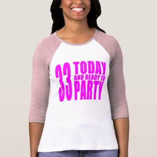 Girls 33rd Birthdays : 33 Today and Ready to Party Tees