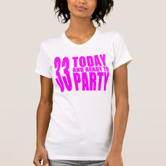 Girls 33rd Birthdays : 33 Today and Ready to Party T Shirt