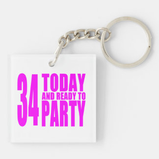 Girls 34th Birthdays : 34 Today & Ready to Party Keychain