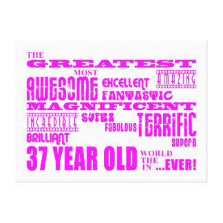 Girls 37th Birthdays Pink Greatest Thirty Seven Stretched Canvas Prints