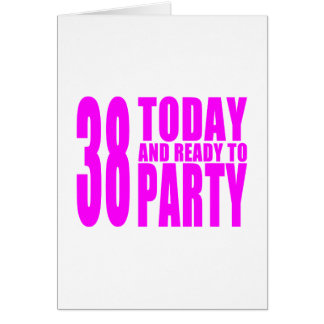 Girls 38th Birthdays : 38 Today and Ready to Party Card
