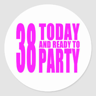 Girls 38th Birthdays : 38 Today and Ready to Party Classic Round Sticker