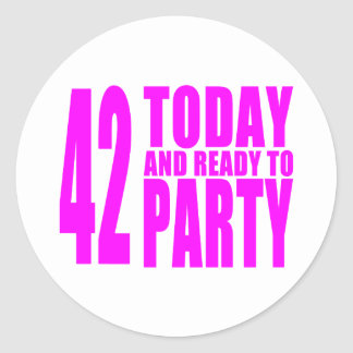 Girls 42nd Birthdays : 42 Today and Ready to Party Classic Round Sticker