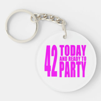 Girls 42nd Birthdays : 42 Today and Ready to Party Keychain