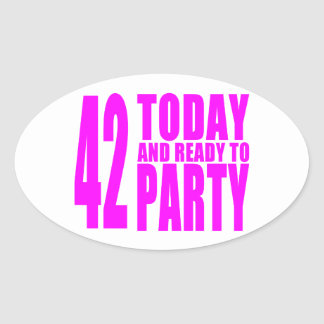 Girls 42nd Birthdays : 42 Today and Ready to Party Oval Sticker