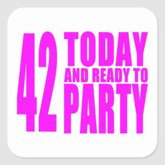 Girls 42nd Birthdays : 42 Today and Ready to Party Square Sticker