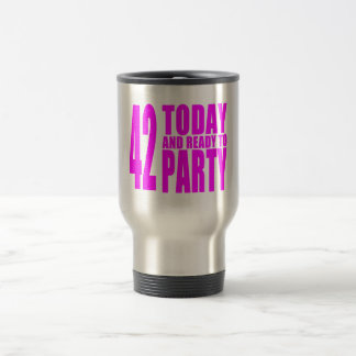 Girls 42nd Birthdays : 42 Today and Ready to Party Travel Mug