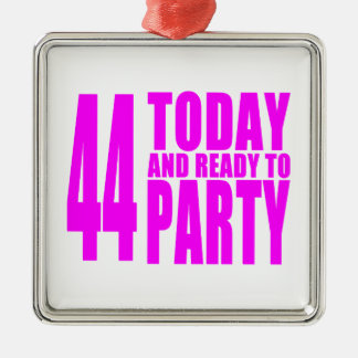 Girls 44th Birthdays : 44 Today & Ready to Party Ornaments